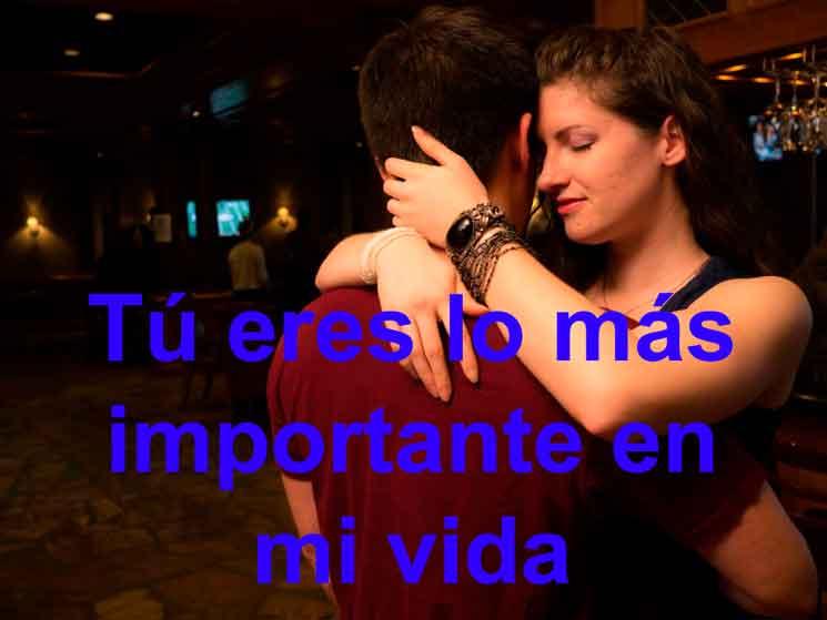 Eres lo mas importante en mi vida te amo